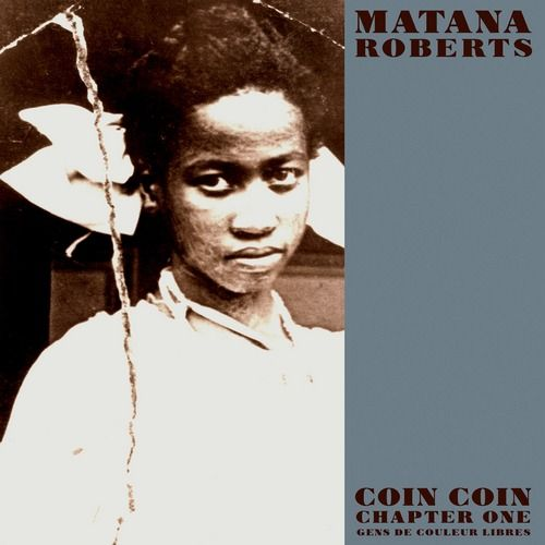 8 Matana Roberts Coin Coin Chapter One